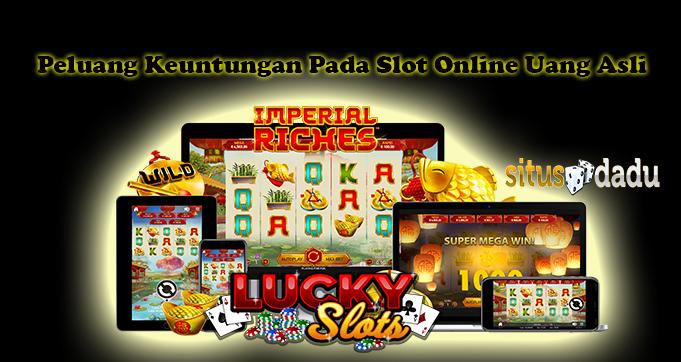Peluang Keuntungan Pada Slot Online Uang Asli